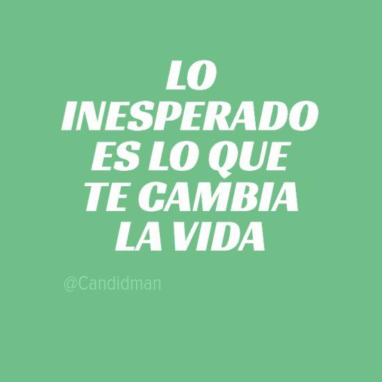 """""""Lo #Inesperado es lo que te cambia la #Vida"""".@candidman"""
