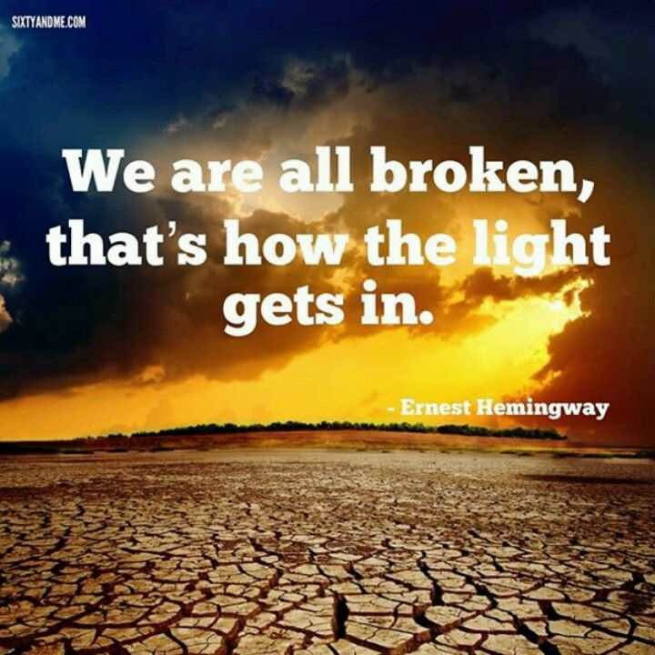 "Divine Spark:  ""We are all broken; that's how the #light gets in.""  ---Ernest Hemingway."