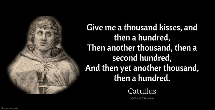 Catullus Quote: Give me a thousand kisses, and then a hundred