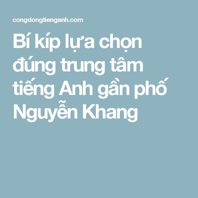 Bí kíp lựa chọn đúng trung tâm tiếng Anh gần phố Nguyễn Khang