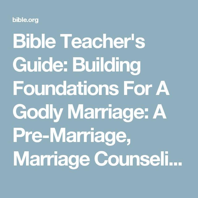 Bible Teacher's Guide: Building Foundations For A Godly Marriage: A Pre-Marriage, Marriage Counseling Study | Bible.org