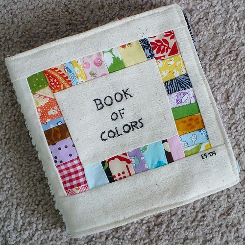 Book of Colors made from Fabric Scraps... So much better looking then the one i made, maybe someday i'll make a new one.
