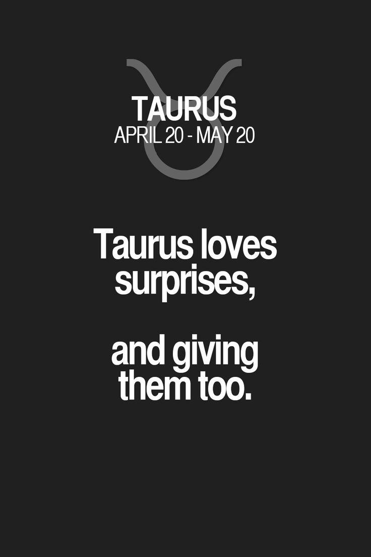 Taurus loves surprises, and giving them too. Taurus | Taurus Quotes | Taurus Zodiac Signs