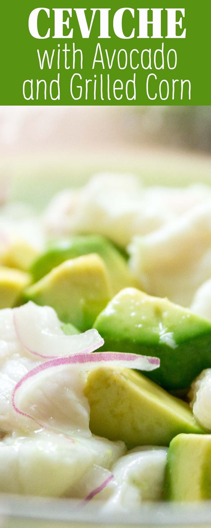 Ceviche with Avocado and Grilled Corn! White fish is
