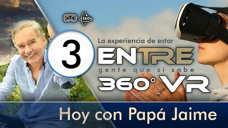 ENtre Papá Jaime 360 VR  Tercera Parte