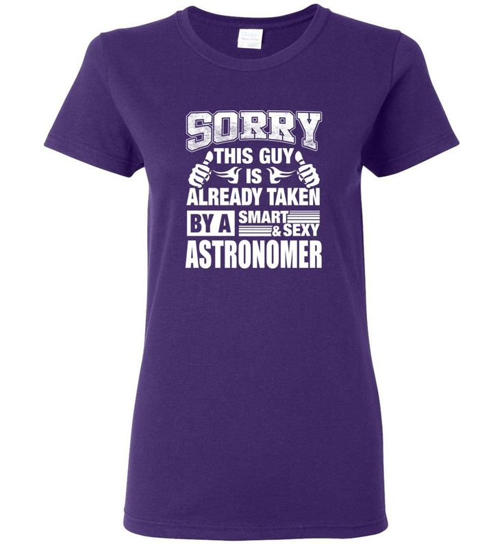 ASTRONOMER Shirt Sorry This Guy Is Already Taken By A Smart Sexy Wife, Lover, Girlfriend - Ladies Short-Sleeve