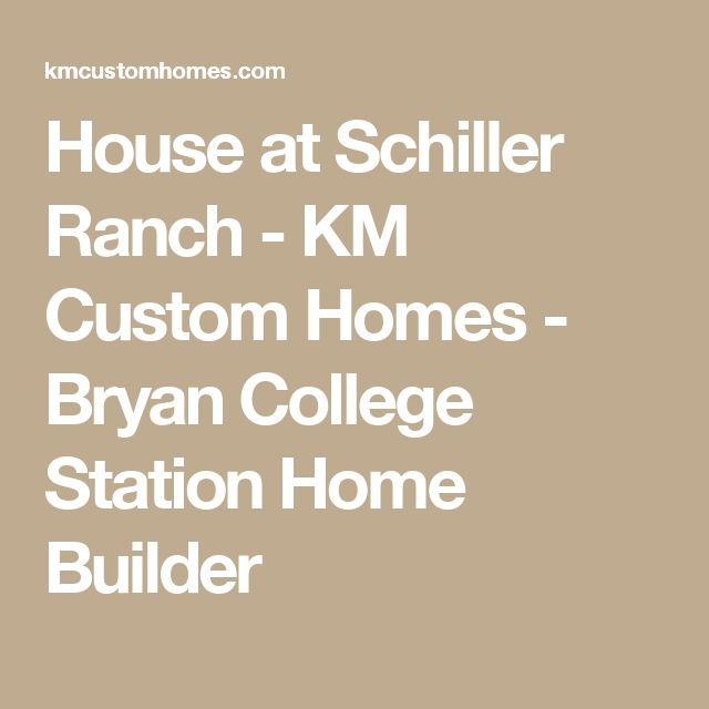 House at Schiller Ranch - KM Custom Homes - Bryan College Station Home Builder