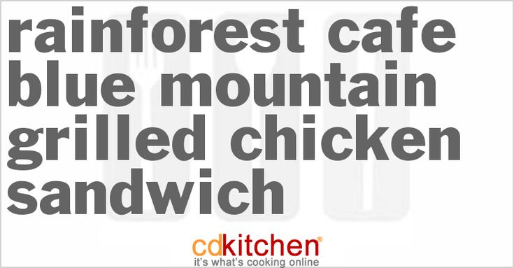 Be the first to upload an photo of Rainforest Cafe Blue Mountain Grilled Chicken Sandwich
