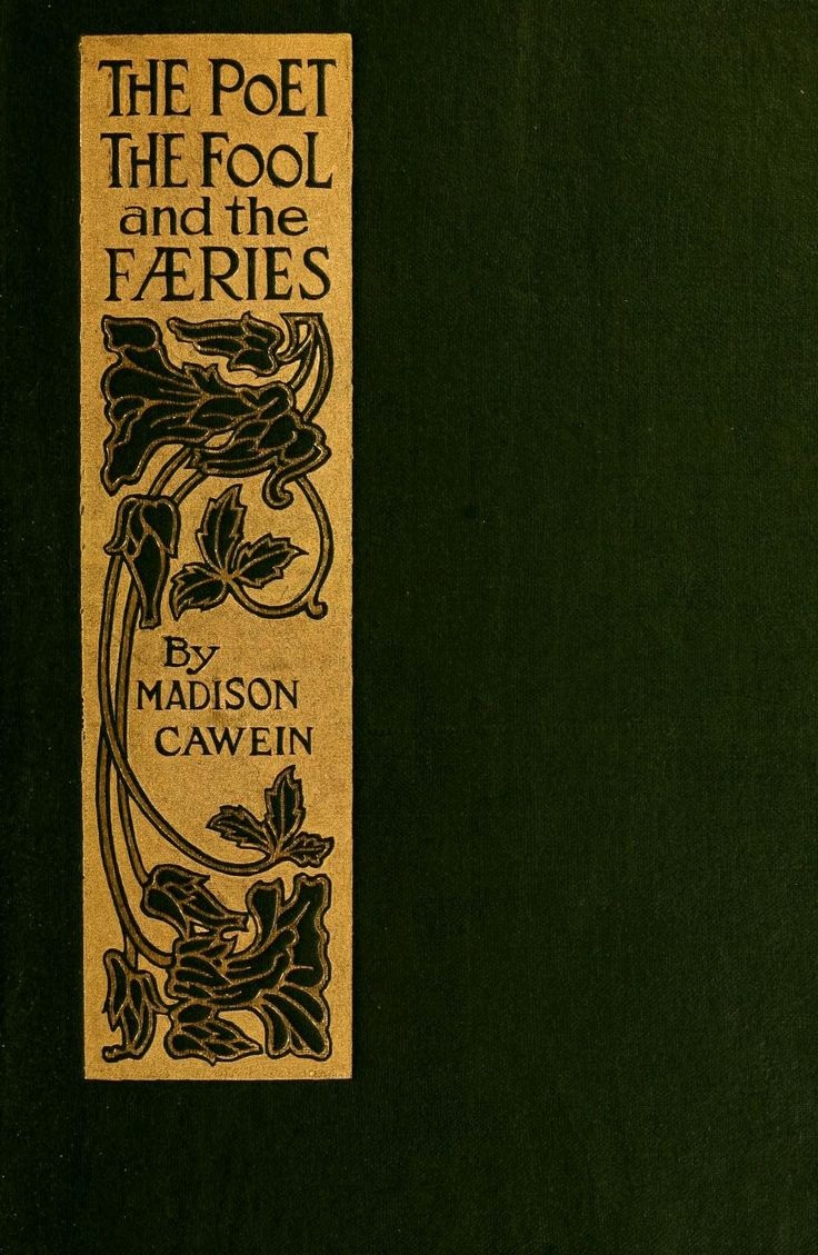 'The poet, the fool and the faeries' by Madison Cawein. Small, Maynard & Co.; Boston, 1911