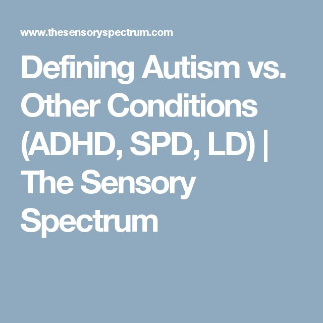 Defining Autism vs. Other Conditions (ADHD, SPD, LD)   The Sensory Spectrum