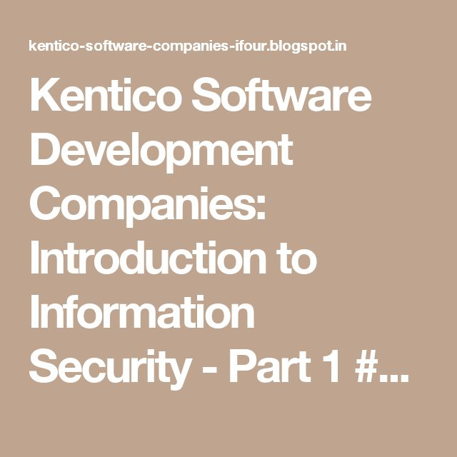 Kentico Software Development Companies: Introduction to Information Security - Part 1 #WebDevelopmentCompanyIndia #ApplicationDevelopmentCompanyIndia #MobileApplicationCompany #PHPCompanyInIndia #OpenSourceCompanyInIndia