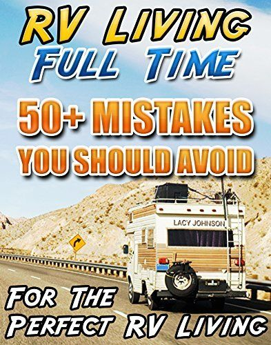 RV Living Full Time. 50+ Mistakes You Should Avoid For The Perfect RV Living: (RVing full time, RV living, How to live in a car, How to live in a car van ... beginners, how to live in a car, van or RV)