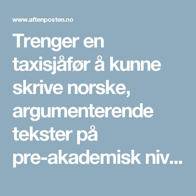 Trenger en taxisjåfør å kunne skrive norske, argumenterende tekster på pre-akademisk nivå?  | Cecilie Hamnes Carlsen - Aftenposten