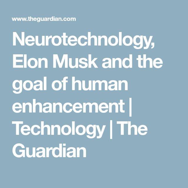 Neurotechnology, Elon Musk and the goal of human enhancement | Technology | The Guardian