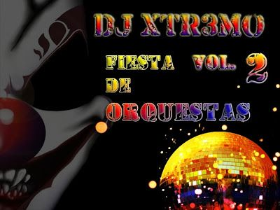 descarga DJ XTR3MO - FIESTA DE ORQUESTAS VOL. 2 ~ Descargar pack remix de musica gratis | La Maleta DJ gratis online