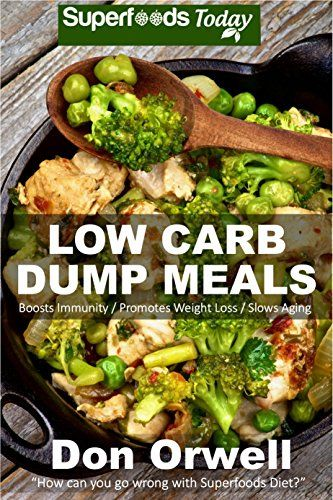 Low Carb Dump Meals: Over 80+ Low Carb Slow Cooker Meals, Dump Dinners Recipes, Quick & Easy Cooking Recipes, Antioxidants & Phytochemicals, Soups Stews ... Weight Loss Transformation Book Book 128) by Don Orwell http://www.amazon.com/dp/B017T2SUNA/ref=cm_sw_r_pi_dp_.7Cwwb1MG00EZ