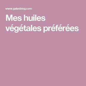 Mes huiles végétales préférées