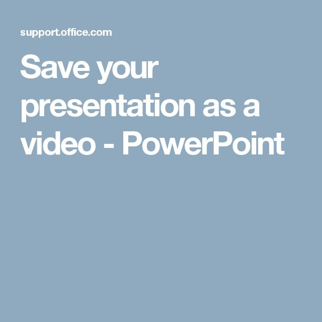Save your presentation as a video - PowerPoint