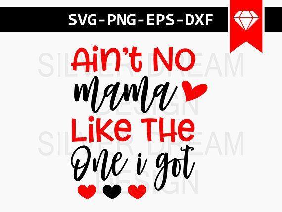 ain't no mama like the one i got svg file mama svg mom