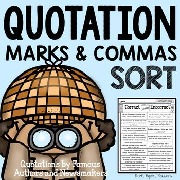 <strong>Quotation Marks Sort - Quotations by Famous Authors and Newsmakers </strong> Common core aligned to 4.L.4.2.b Use commas and quotation marks to mark direct speech and quotations from a text. This punctuating direct quotations sort will encourage your students to review quotation mark rules and to practice proofreading. It's great for homework, review and great for stations!