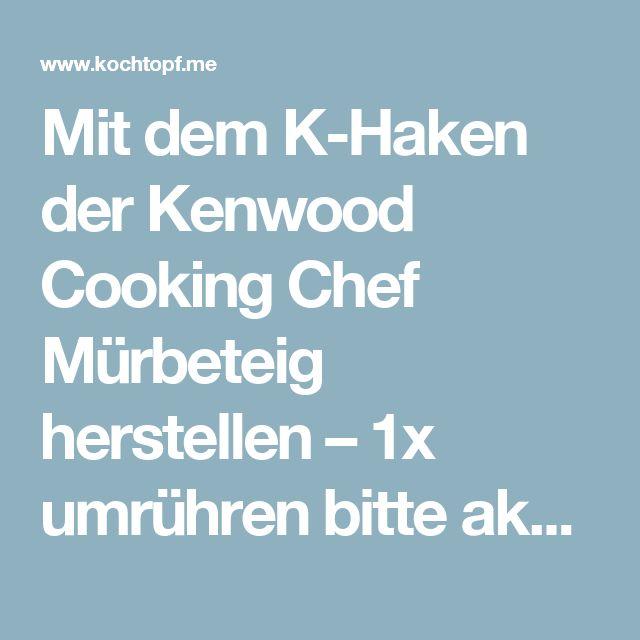 Mit dem K-Haken der Kenwood Cooking Chef Mürbeteig herstellen – 1x umrühren bitte aka kochtopf