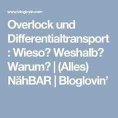 Overlock und Differentialtransport: Wieso? Weshalb? Warum? | (Alles) NähBAR | Bloglovin'