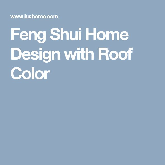 1000 ideas about roof colors on pinterest house - Feng shui exterior house paint colors ...