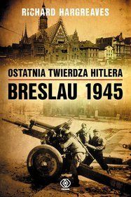 Ostatnia twierdza Hitlera. Breslau 1945 - Richard Hargreaves