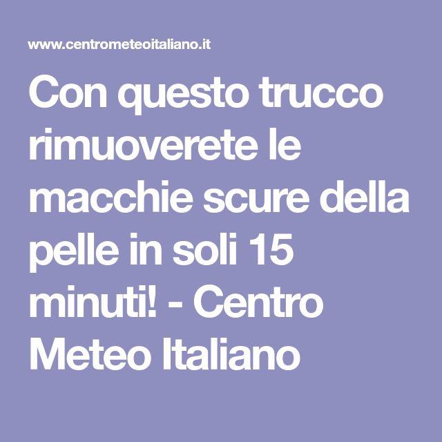 Con questo trucco rimuoverete le macchie scure della pelle in soli 15 minuti! - Centro Meteo Italiano