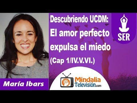 UCDM: El amor perfecto expulsa el miedo (Cap 1/IV.V.VI.) por María Ibars
