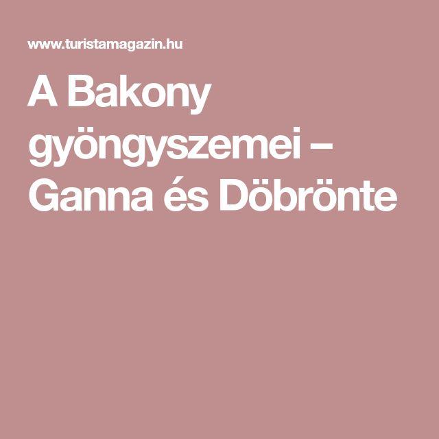 A Bakony gyöngyszemei – Ganna és Döbrönte
