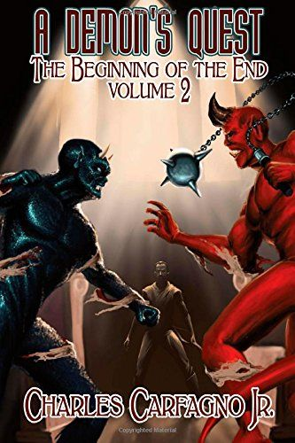A Demon's Quest The Beginning Of The End Volume 2 by Charles Carfagno Jr. http://www.amazon.com/dp/0692320784/ref=cm_sw_r_pi_dp_ED9Zub0FNSH3R