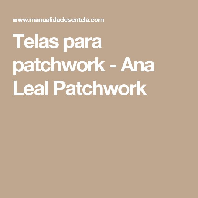 Telas para patchwork - Ana Leal Patchwork