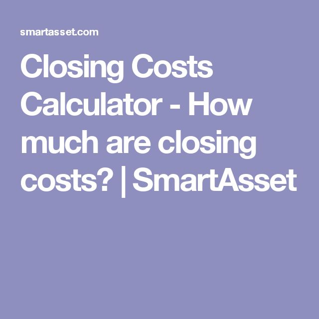 Closing Costs Calculator - How much are closing costs? | SmartAsset