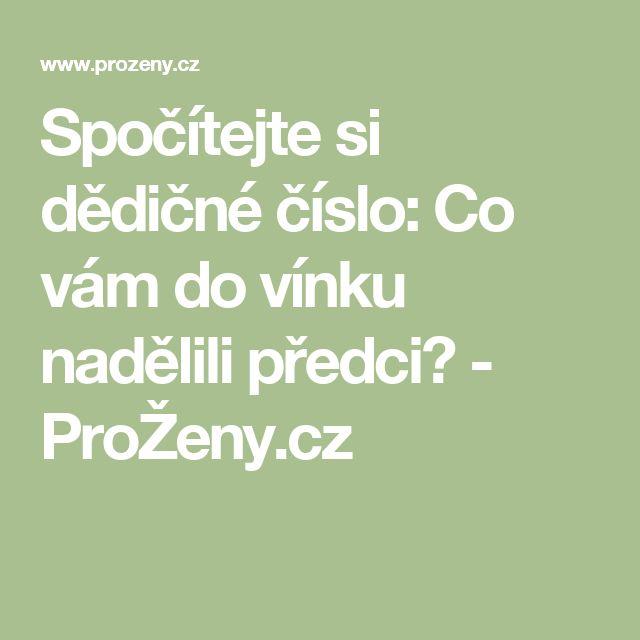 Spočítejte si dědičné číslo: Co vám do vínku nadělili předci? - ProŽeny.cz