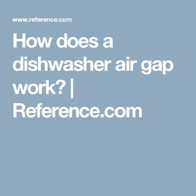 How does a dishwasher air gap work?   Reference.com