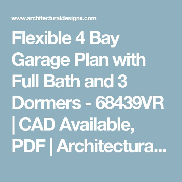 Flexible 4 Bay Garage Plan with Full Bath and 3 Dormers - 68439VR | CAD Available, PDF | Architectural Designs