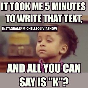"Don't text me ""k""... Don't do it!"