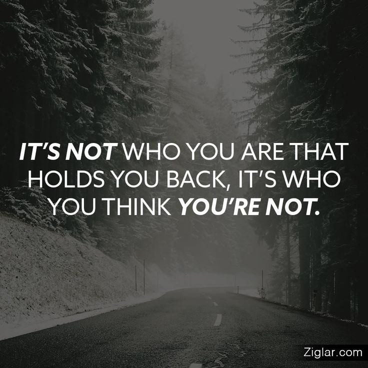 """Remember, """"It's not who you are that holds you back, it's who you think you're not."""""""