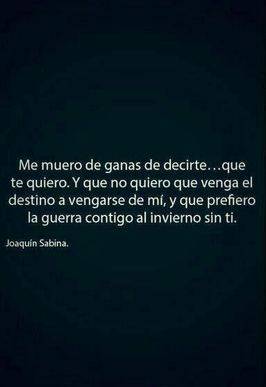 Yo no quiero que venga el destino a vengarse...Joaquín Sabina