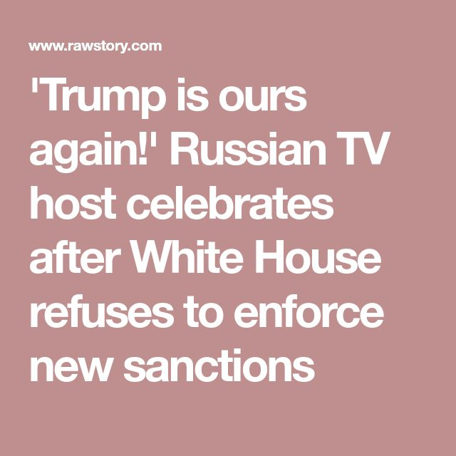 'Trump is ours again!' Russian TV host celebrates after White House refuses to enforce new sanctions