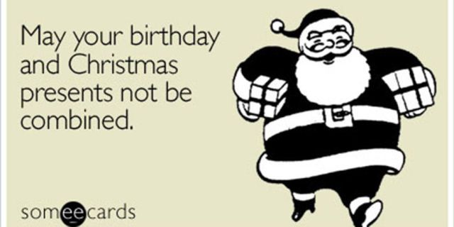 17 Struggles of Having a Christmas Birthday  - Cosmopolitan.com IE. My Husband lol
