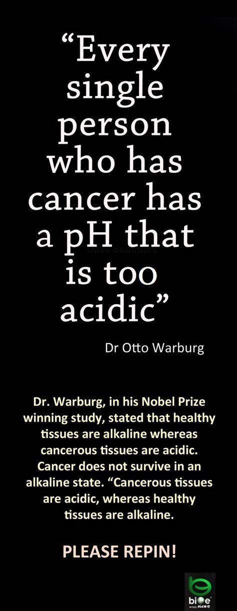 cancer can only survive in an acidic environment. starve cancer cells by eating alkaline foods instead of acidic.