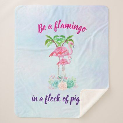 Be a Flamingo in a Flock of Pigeons Sherpa Blanket - funny quote quotes memes lol customize cyo