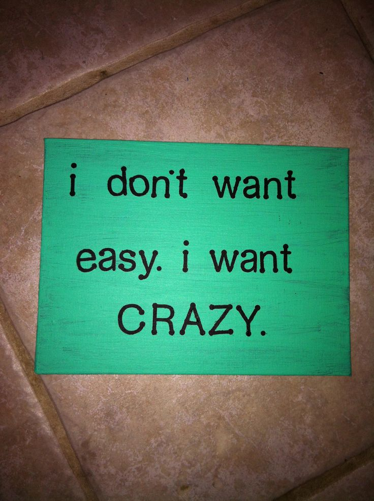 I dont want easy. I want crazy.  Hunter Hayes. Country quote