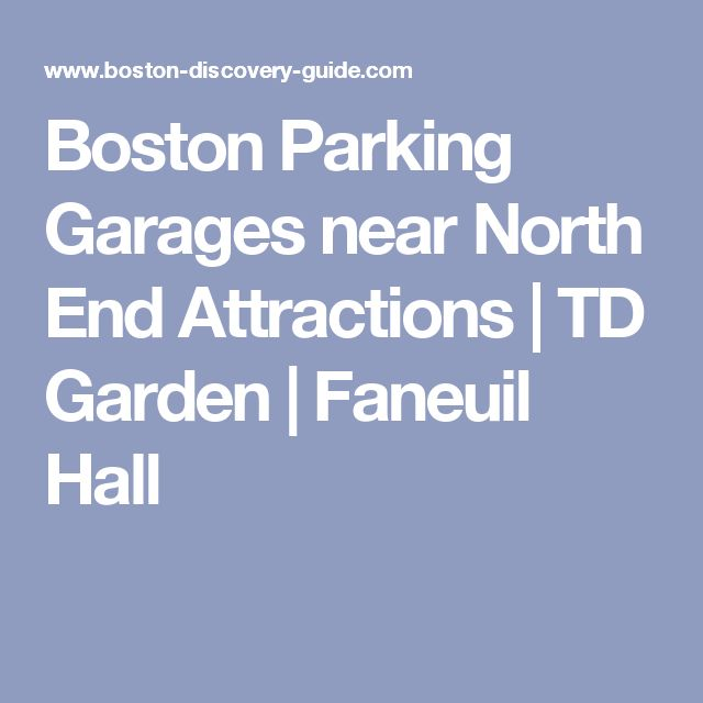 Boston Parking Garages near North End Attractions | TD Garden | Faneuil Hall