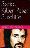 Free Kindle Book -   Serial Killer Peter Sutcliffe