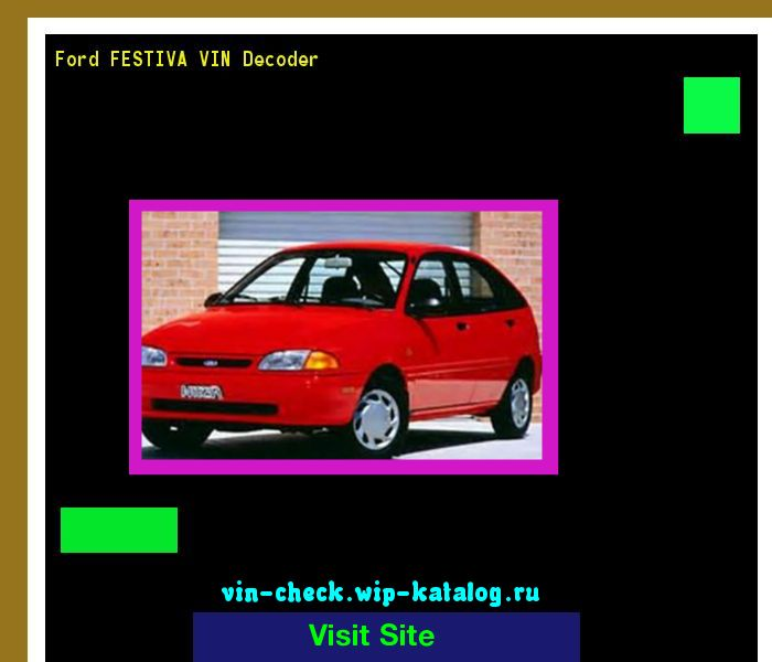 Ford FESTIVA VIN Decoder - Lookup Ford FESTIVA VIN number. 134004 - Ford. Search Ford FESTIVA history, price and car loans.