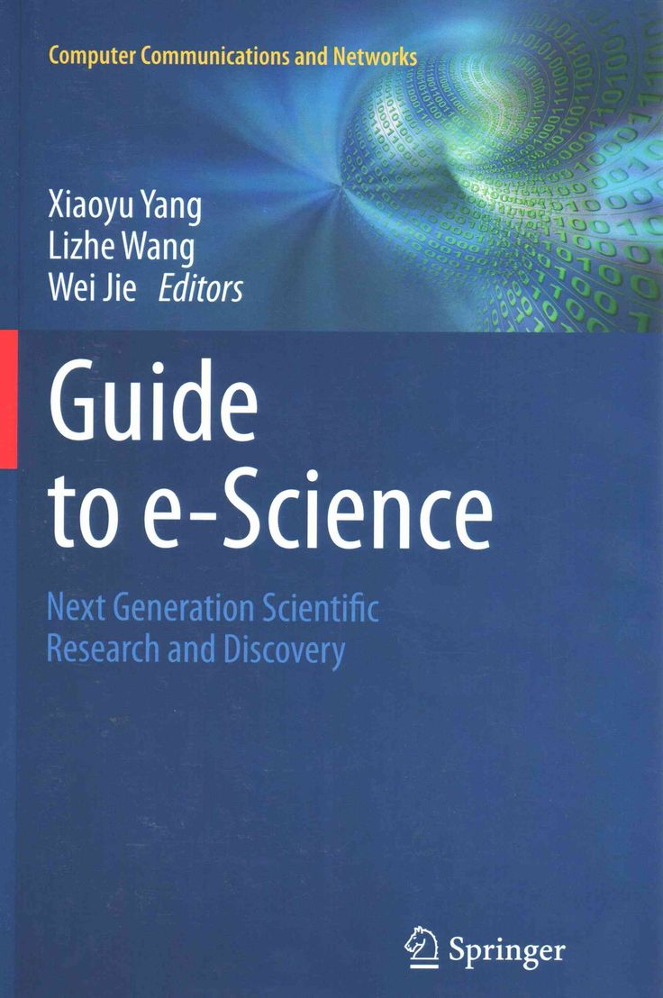 Guide to E-science: Next Generation Scientific Research and Discovery