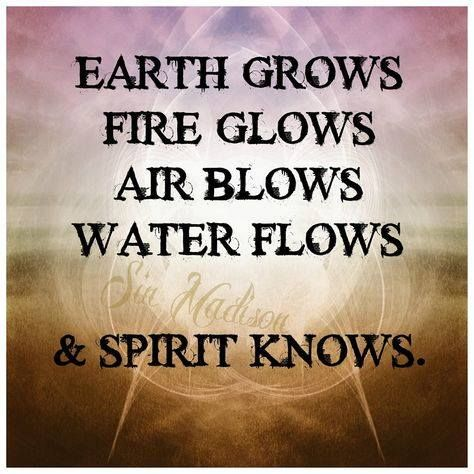 The Elements:  AIR moves us ... FIRE transforms us ... WATER shapes us ... EARTH heals us